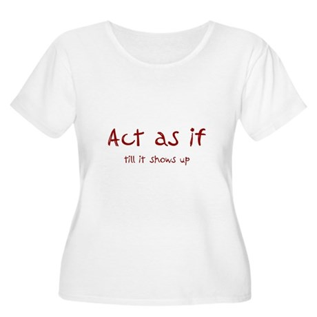 Act as If Women's Plus Size Scoop Neck T-Shirt