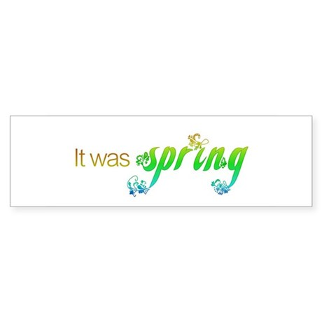 """It Was Spring"" Bumper Sticker"