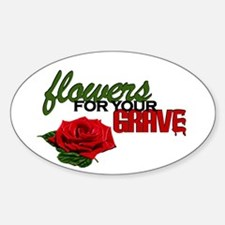 """""""Flowers For Your Grave"""" Oval Decal"""