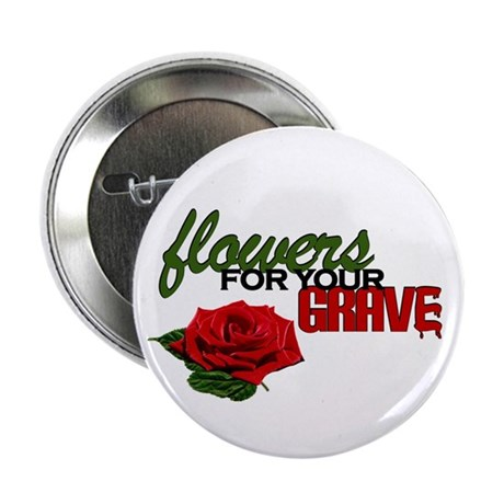 """""""Flowers For Your Grave"""" 2.25"""" Button (10 pack)"""