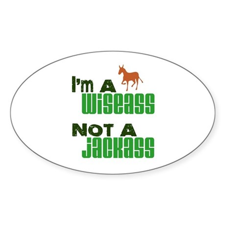 """Wiseass, Not Jackass"" Oval Sticker"