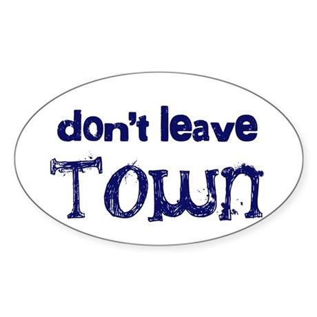 """""""Don't Leave Town"""" Oval Sticker (50 pk)"""