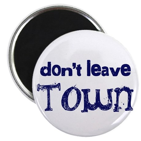 """""""Don't Leave Town"""" 2.25"""" Magnet (10 pack)"""