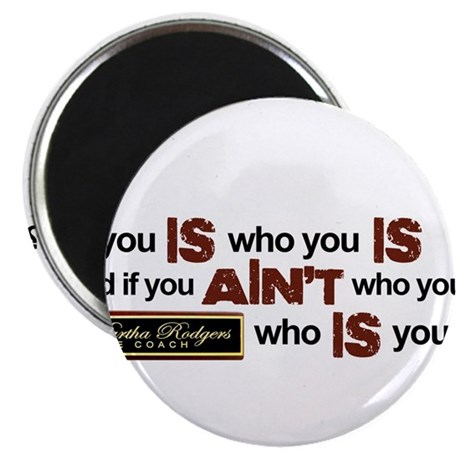 """""""You Is Who You Is"""" 2.25"""" Magnet (10 pack)"""