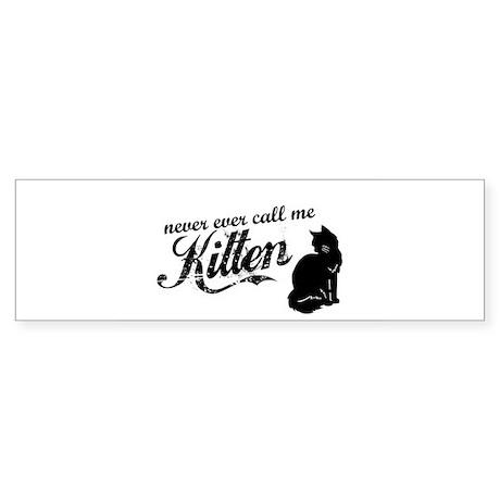 """""""Never Call Me Kitten"""" Bumper Sticker (10 pk)"""