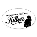 """Never Call Me Kitten"" Oval Sticker"