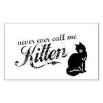 """Never Call Me Kitten"" Rectangle Sticker"