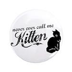 """Never Call Me Kitten"" 3.5"" Button (100 pack)"