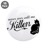 """Never Call Me Kitten"" 3.5"" Button (10 pack)"