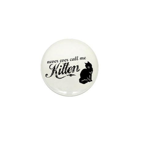 """Never Call Me Kitten"" Mini Button"
