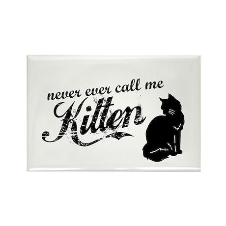"""""""Never Call Me Kitten"""" Rectangle Magnet (100 pack)"""