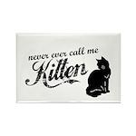 """""""Never Call Me Kitten"""" Rectangle Magnet (10 pack)"""