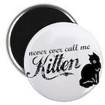 """""""Never Call Me Kitten"""" 2.25"""" Magnet (100 pack)"""