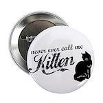 """Never Call Me Kitten"" 2.25"" Button (10 pack)"