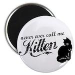 """""""Never Call Me Kitten"""" Magnet"""