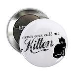 """""""Never Call Me Kitten"""" 2.25"""" Button"""