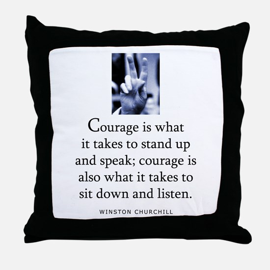 Takes courage Throw Pillow