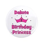 "1st Birthday Princess Dakota! 3.5"" Button"