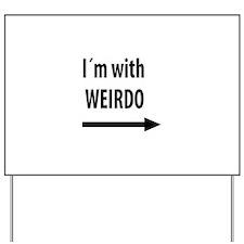 I'm with weirdo Yard Sign