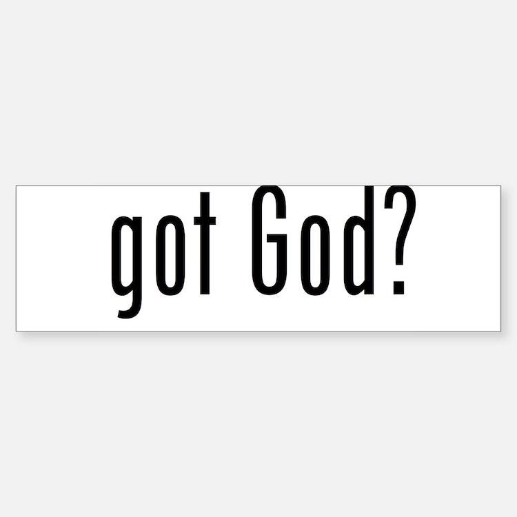 got God? Bumper Bumper Bumper Sticker