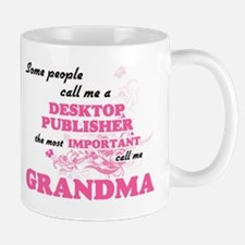 Some call me a Desktop Publisher, the most im Mugs