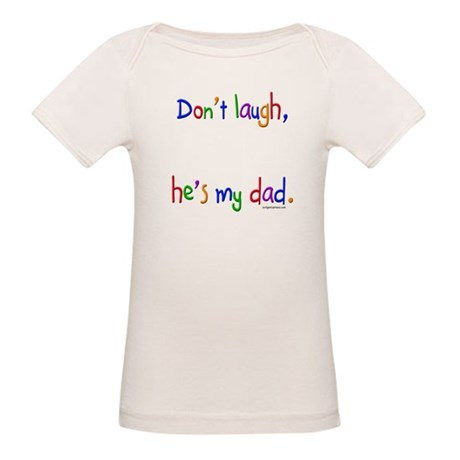 Don't laugh, he's my dad Organic Baby T-Shirt