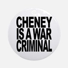 Cheney Is A War Criminal Ornament (Round)