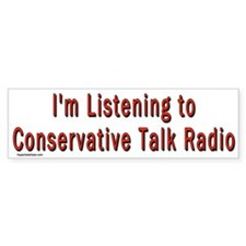 I'm listening to conservative talk radio Bumper Sticker