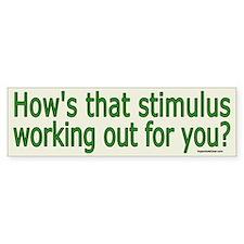 How's that bstimulus working 4 u? Bumper Bumper Sticker