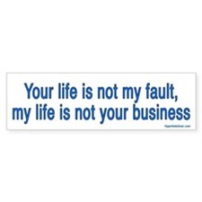 Your life is not my fault, my life is not your bus