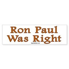 Ron Paul was right Bumper Bumper Sticker