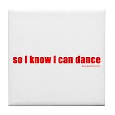 so I know I can dance Tile Coaster