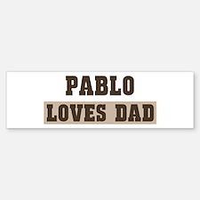 Pablo loves dad Bumper Bumper Bumper Sticker