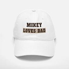 Mikey loves dad Baseball Baseball Cap