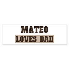 Mateo loves dad Bumper Bumper Sticker