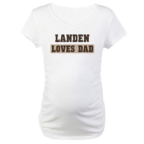 Landen loves dad Maternity T-Shirt