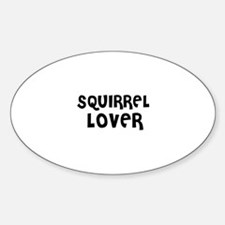 SQUIRREL LOVER Oval Decal