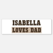 Isabella loves dad Bumper Bumper Bumper Sticker