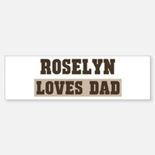 Roselyn loves dad Bumper Bumper Bumper Sticker