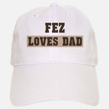 Fez loves dad Baseball Baseball Cap