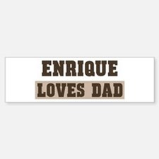 Enrique loves dad Bumper Bumper Stickers