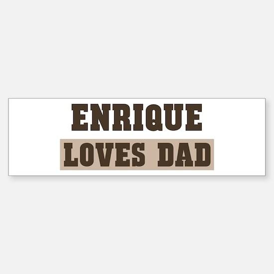 Enrique loves dad Bumper Bumper Stickers