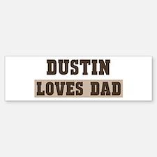 Dustin loves dad Bumper Bumper Bumper Sticker