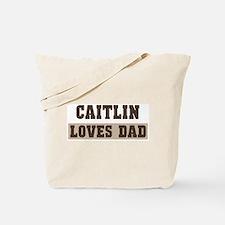 Caitlin loves dad Tote Bag