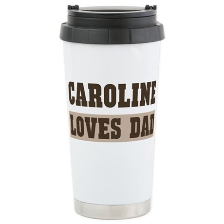 Caroline loves dad Stainless Steel Travel Mug