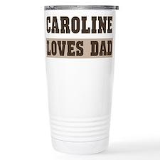 Caroline loves dad Travel Mug