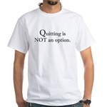 Quitting No Option White T-Shirt