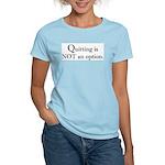 Quitting No Option Women's Pink T-Shirt
