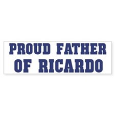 Proud Father of Ricardo Bumper Bumper Bumper Sticker