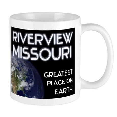 riverview missouri - greatest place on earth Mug